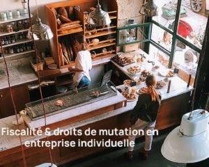fiscalite et droit de mutation en entreprise individuele