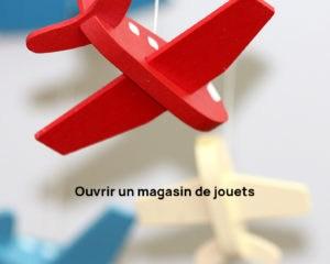 ouvrir un magasi de jouets